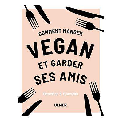 livre comment manger vegan et garder ses amis